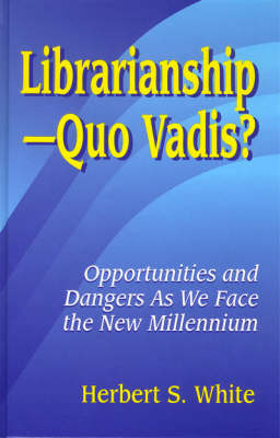 LibrarianshipQuo Vadis?: Opportunities and Dangers As We Face the New Millennium