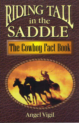 Riding Tall in the Saddle: The Cowboy Fact Book