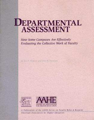 Departmental Assessment: How Some Campuses Are Effectively Evaluating the Collective Work of Faculty