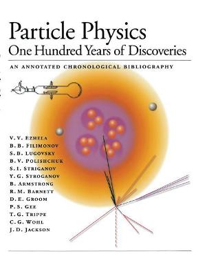 Particle Physics: One Hundred Years of Discoveries (An Annotated Chronological Bibliography)