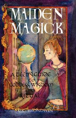 Maiden Magick: A Teen's Guide to Goddess Wisdom and Ritual