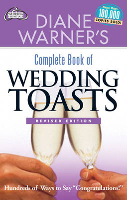 Diane Warner's Complete Book of Wedding Toasts: Hundreds of Ways to Say Congratulations!  Revised Edition
