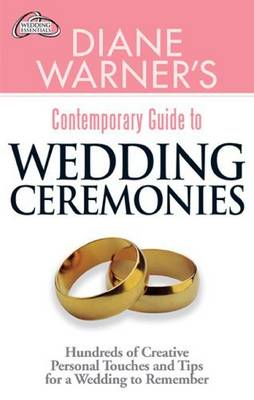 Diane Warner's Contemporary Guide to Wedding Ceremonies: Hundreds of Creative Personal Touches and Tips for a Wedding to Remember