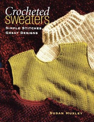Crocheted Sweaters: Simple Stitches, Great Designs