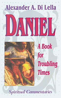 Daniel: A Book for Troubling Times - Spiritual Commentaries