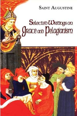 Selected Writings on Grace and Pelagianism