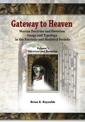 Gateway: Marian Doctrine and Devotion Image and Typology in the Patristic and Medieval Periods: Vol. 1: Doctrine and Devotion