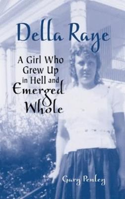Della Raye: A Girl Who Grew Up in Hell and Emerged Whole
