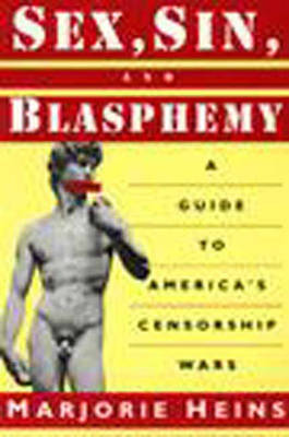Sex, Sin, and Blasphemy: A Guide to America's Censorship Wars