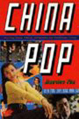 China Pop: How Soap Operas, Tabloids and Bestsellers and Transforming a Culture