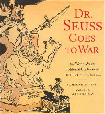 Dr Suess Goes To War: The World War II Editorial Cartoons of Theodor Seuss Geisel