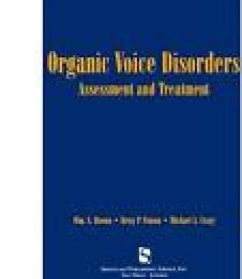 Organic Voice Disorders: Assessment and Treatment