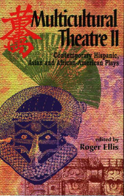 Multicultural Theatre 2: Contemporary Hispanic, Asian & African-American Plays