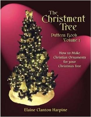 The Christment Tree: Volume 1: How to Make Christian Ornaments for Your Christmas Tree