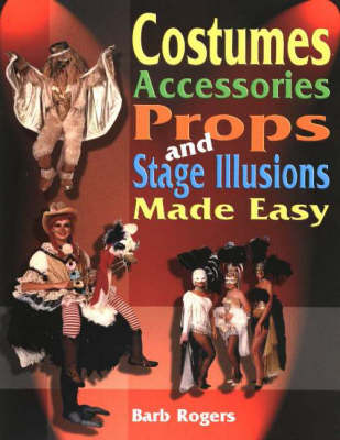 Costumes, Accessories, Props & Stage Illusions Made Easy