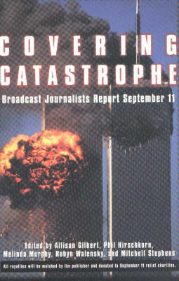 Covering Catastrophe: Broadcast Journalists Report September 11