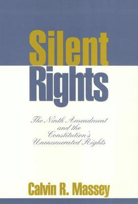 Silent Rights: The Ninth Amendment and the Constitution's Unenumerated Rights