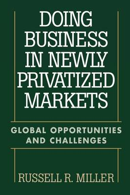 Doing Business in Newly Privatized Markets: Global Opportunities and Challenges