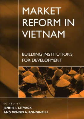 Market Reform in Vietnam: Building Institutions for Development