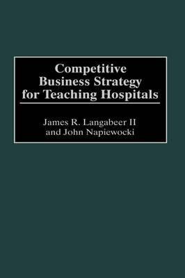 Competitive Business Strategy for Teaching Hospitals
