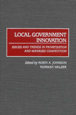 Local Government Innovation: Issues and Trends in Privatization and Managed Competition