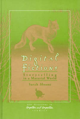 Digital Fictions: Storytelling in a Material World