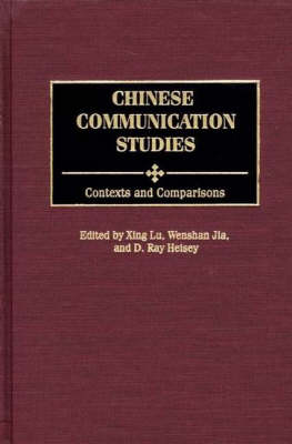 Chinese Communication Studies: Contexts and Comparisons