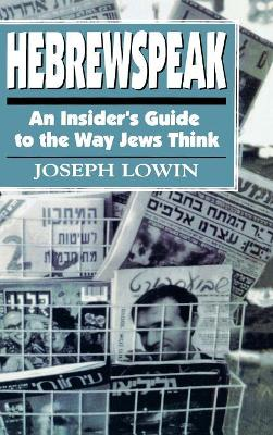 Hebrewspeak: An Insider's Guide to the Way Jews Think