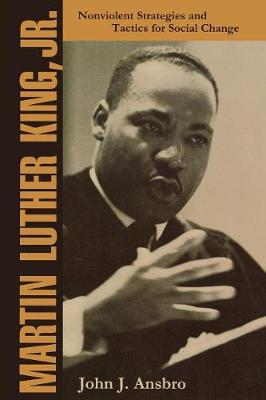 Martin Luther King Jr.: Nonviolent Strategies and Tactics for Social Change