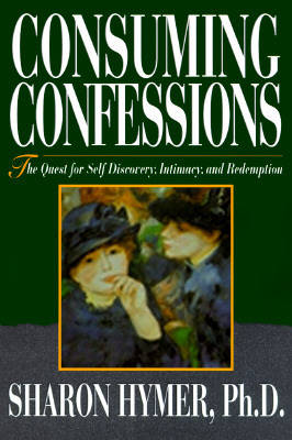 Consuming Confessions: Quest for Self Discovery, Intimacy and Redemption