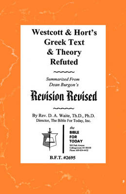 Westcott & Hort's Greek Text & Theory Refuted