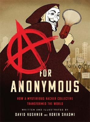 A for Anonymous (Graphic novel): How a Mysterious Hacker Collective Transformed the World