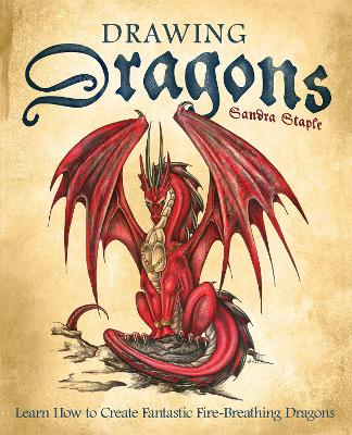 Drawing Dragons: Learn How to Create Fantastic Fire-Breathing Dragons