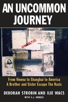 An Uncommon Journey: From Vienna to Shanghai to America - A Brother and Sister's Escape from the Nazis