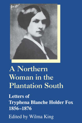 A Northern Woman in the Plantation South: Letters of Tryphena Blanche Holder Fox, 1856-1876