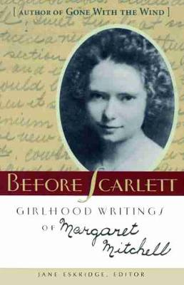 Before Scarlett: Girlhood Writings of Margaret Mitchell