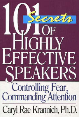 101 Secrets of Highly Effective Speakers: Controlling Fear, Commanding Attention: 3rd Edition