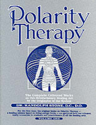Dr Randolph Stone's Polarity Therapy: The Complete Collected Works