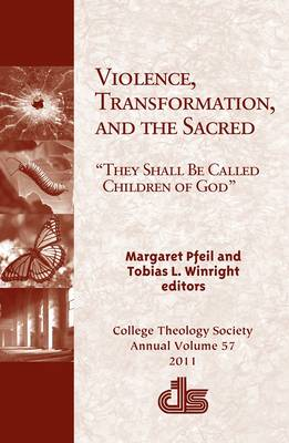 Violence, Transformation, and the Sacred: They Shall be Called Children of God
