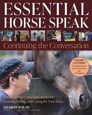 Essential Horse Speak: Continuing the Conversation: Fundamental Communications for Training, Riding and Caring for Your Horse