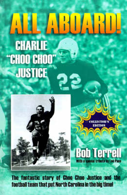 "All Aboard! Charlie ""Choo Choo"" Justice: The Fantastic Story of Choo Choo Justice and the Football Team That Put North Carolina in the Big Time"