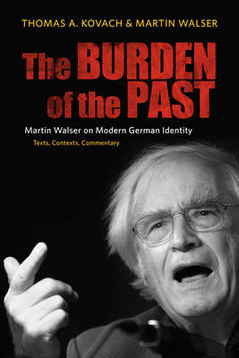 The Burden of the Past: Martin Walser on Modern German Identity: Texts, Contexts, Commentary