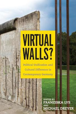 Virtual Walls?: Political Unification and Cultural Difference in Contemporary Germany