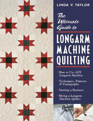 Ultimate Guide To Longarm Machine: * How to Use Any Longarm Machine * Techniques, Patterns & Pantographs * Starting a Business * Hiring a Longarm Machine Quilter