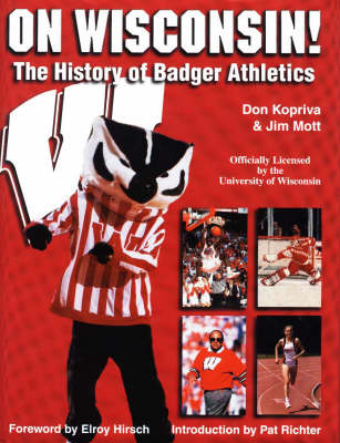 On Wisconsin!: The History of Badger Athletes From 1896-1998