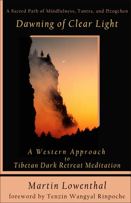 Dawning of Clear Light: A Western Approach to Tibetan Dark Retreat Meditation