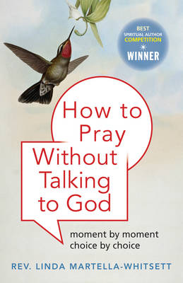 How to Pray without Praying to God: Moment by Moment, Choice by Choice
