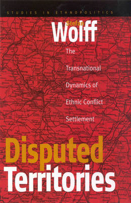 Disputed Territories: The Transnational Dynamics of Ethnics Conflict Settlement