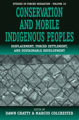 Conservation and Mobile Indigenous Peoples: Displacement, Forced Settlement and Sustainable Development