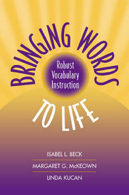 Bringing Words to Life: Robust Vocabulary Instruction: Robust Vocabulary Instruction